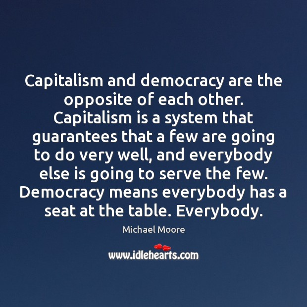 Capitalism and democracy are the opposite of each other. Capitalism is a Image