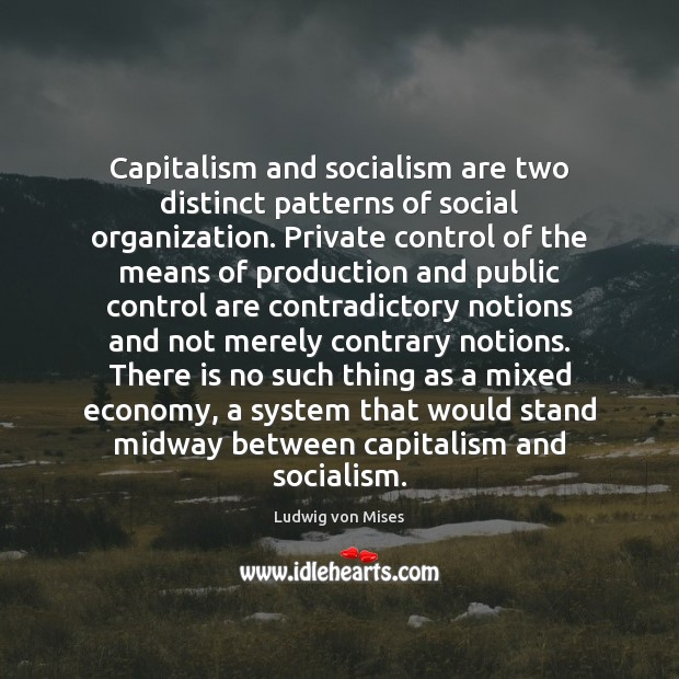 Image, Capitalism and socialism are two distinct patterns of social organization. Private control