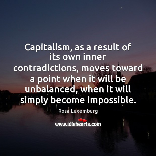 Capitalism, as a result of its own inner contradictions, moves toward a Image