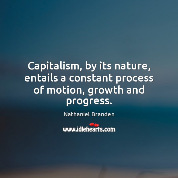 Image, Capitalism, by its nature, entails a constant process of motion, growth and progress.