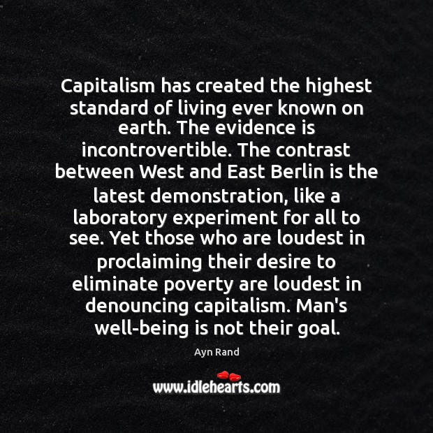 Capitalism has created the highest standard of living ever known on earth. Ayn Rand Picture Quote