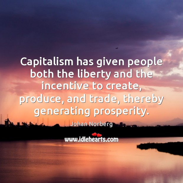 Capitalism has given people both the liberty and the incentive to create, Image