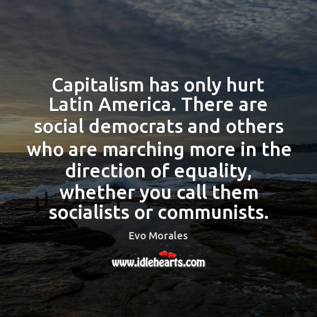 Capitalism has only hurt Latin America. There are social democrats and others Image