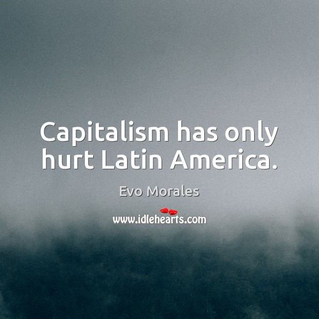 Image, Capitalism has only hurt Latin America.