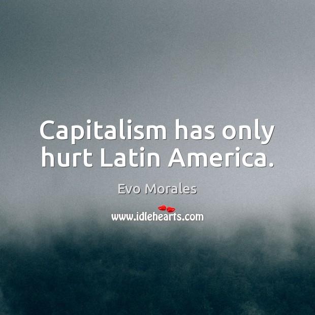 Capitalism has only hurt Latin America. Image