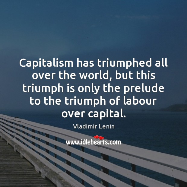 Capitalism has triumphed all over the world, but this triumph is only Vladimir Lenin Picture Quote