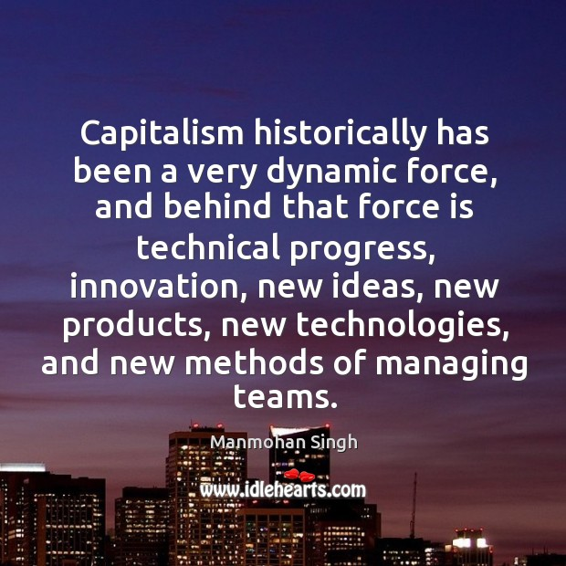 Capitalism historically has been a very dynamic force, and behind that force is technical progress Image