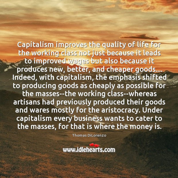 Capitalism improves the quality of life for the working class not just Image