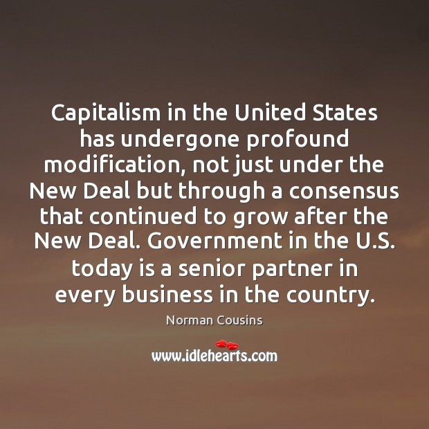 Capitalism in the United States has undergone profound modification, not just under Norman Cousins Picture Quote