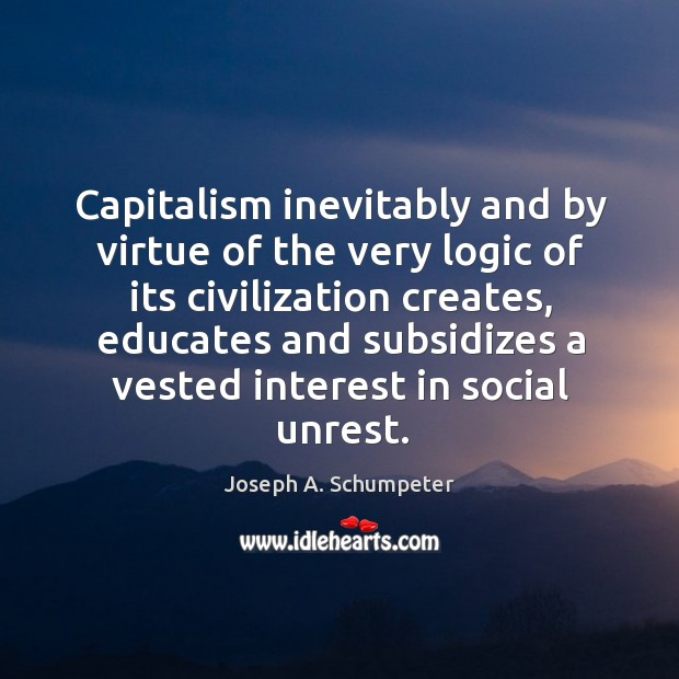 Image, Capitalism inevitably and by virtue of the very logic of its civilization creates, educates and subsidizes
