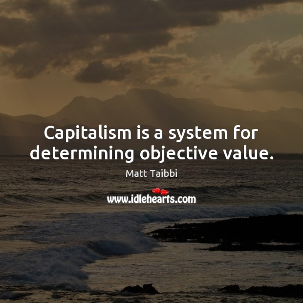 Capitalism is a system for determining objective value. Capitalism Quotes Image