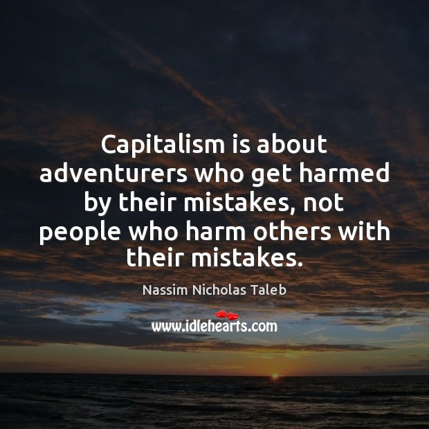 Capitalism is about adventurers who get harmed by their mistakes, not people Capitalism Quotes Image