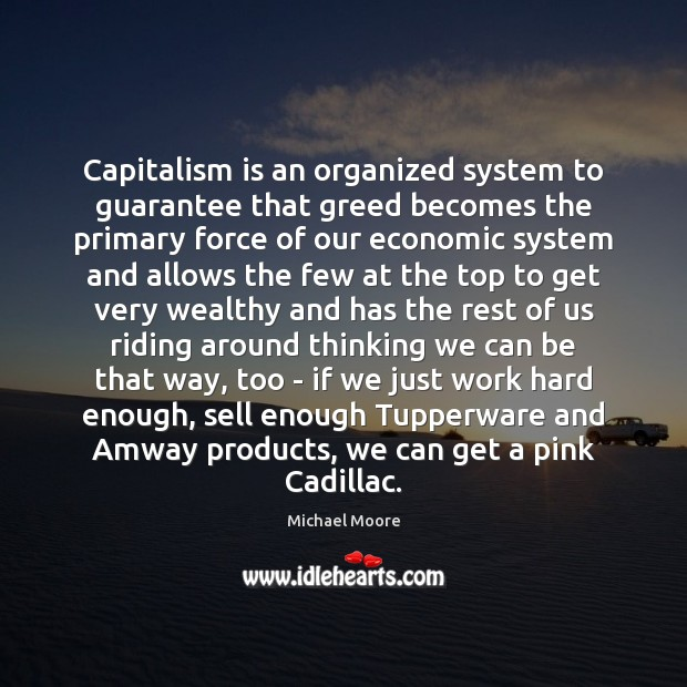Image, Capitalism is an organized system to guarantee that greed becomes the primary