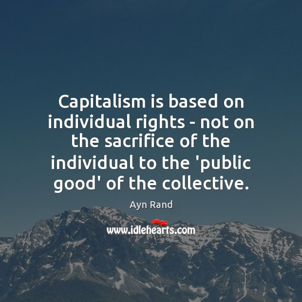 Capitalism is based on individual rights – not on the sacrifice of Capitalism Quotes Image