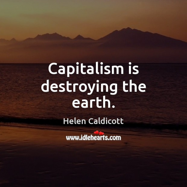 Capitalism is destroying the earth. Capitalism Quotes Image