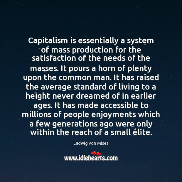 Capitalism is essentially a system of mass production for the satisfaction of Image