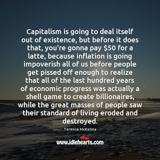 Capitalism is going to deal itself out of existence, but before it Capitalism Quotes Image