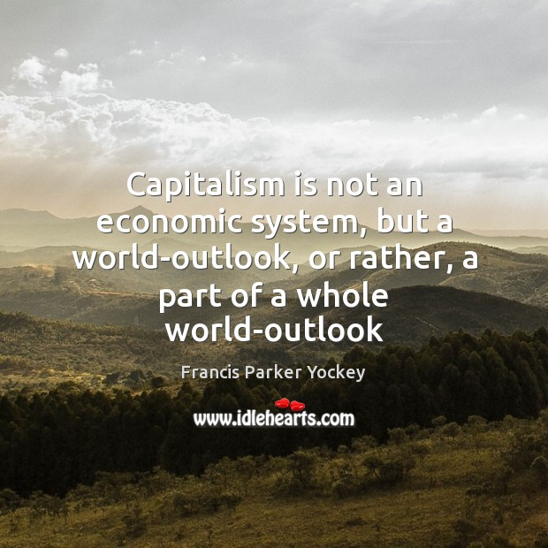 Capitalism is not an economic system, but a world-outlook, or rather, a Capitalism Quotes Image