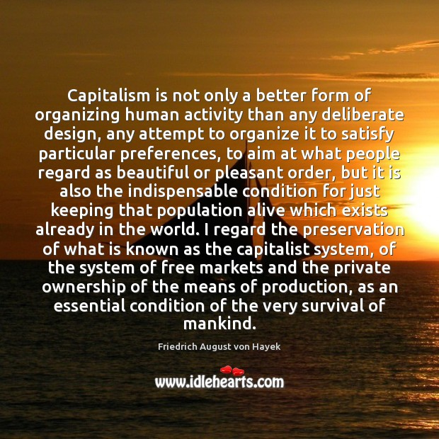 Capitalism is not only a better form of organizing human activity than Image