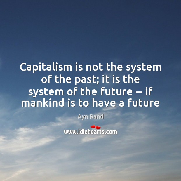 Capitalism is not the system of the past; it is the system Ayn Rand Picture Quote