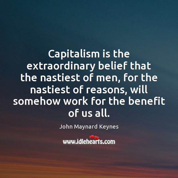 Capitalism is the extraordinary belief that the nastiest of men, for the Capitalism Quotes Image