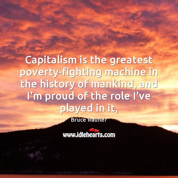 Image, Capitalism is the greatest poverty-fighting machine in the history of mankind, and