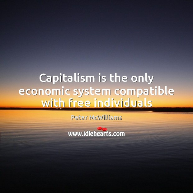 Capitalism is the only economic system compatible with free individuals Image