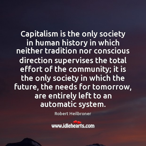 Capitalism is the only society in human history in which neither tradition Capitalism Quotes Image