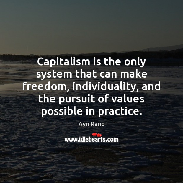 Capitalism is the only system that can make freedom, individuality, and the Capitalism Quotes Image