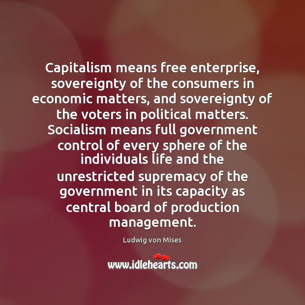 Image, Capitalism means free enterprise, sovereignty of the consumers in economic matters, and