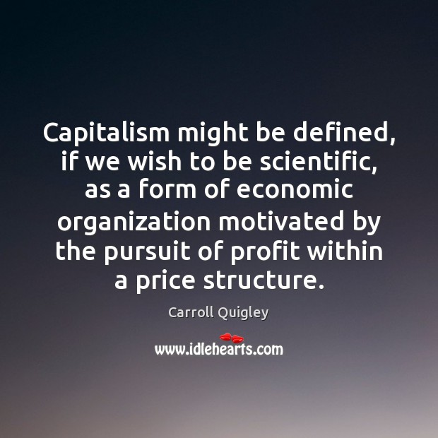 Capitalism might be defined, if we wish to be scientific, as a Carroll Quigley Picture Quote