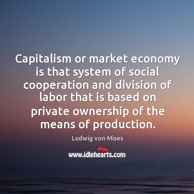 Capitalism or market economy is that system of social cooperation and division Image
