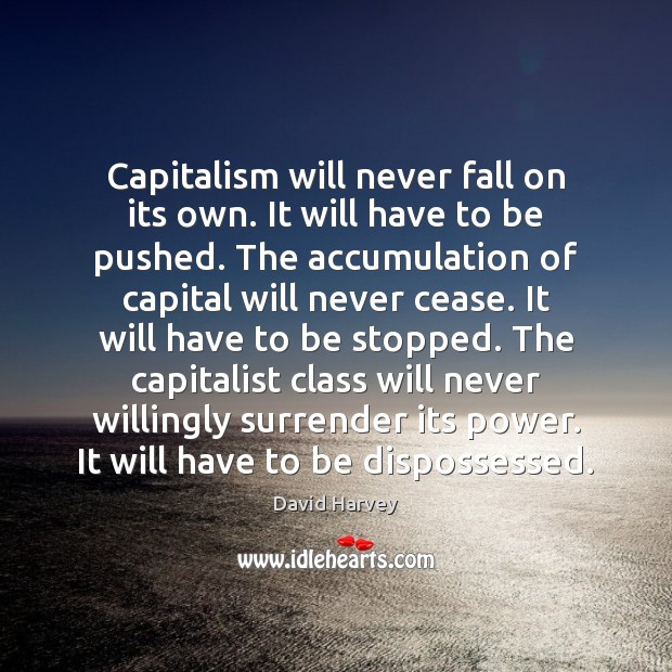 Image, Capitalism will never fall on its own. It will have to be