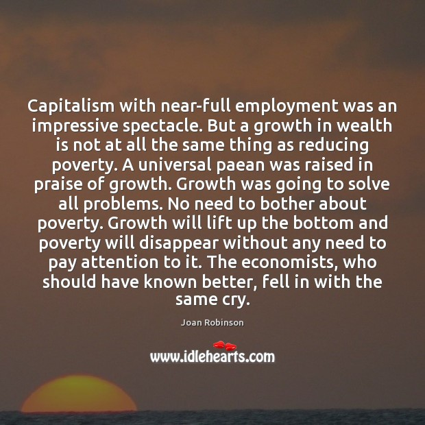 Capitalism with near-full employment was an impressive spectacle. But a growth in Image