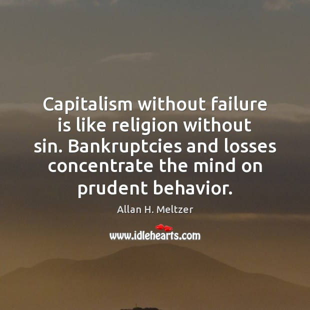 Image, Capitalism without failure is like religion without sin. Bankruptcies and losses concentrate
