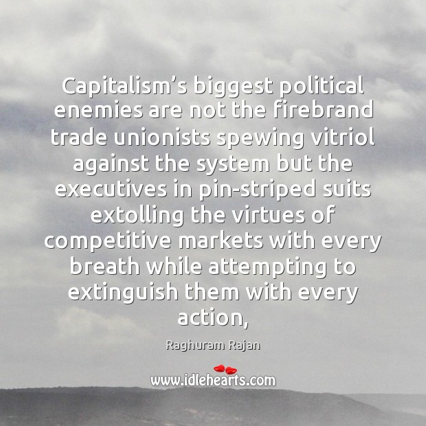Image, Capitalism's biggest political enemies are not the firebrand trade unionists spewing