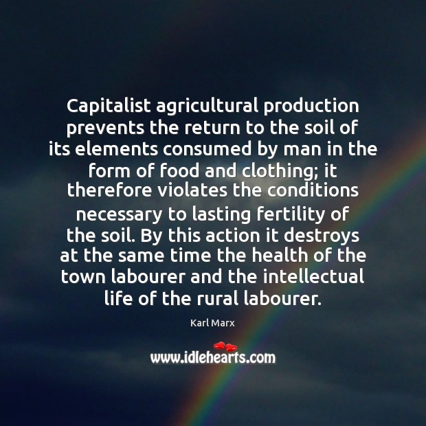 Image, Capitalist agricultural production prevents the return to the soil of its elements