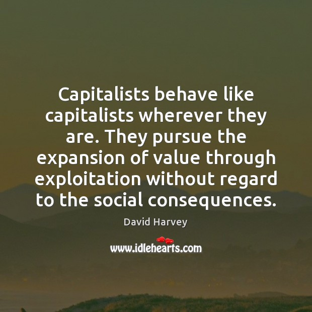 Image, Capitalists behave like capitalists wherever they are. They pursue the expansion of