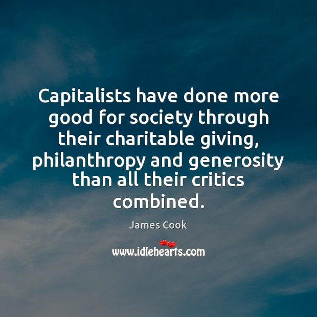 Capitalists have done more good for society through their charitable giving, philanthropy James Cook Picture Quote
