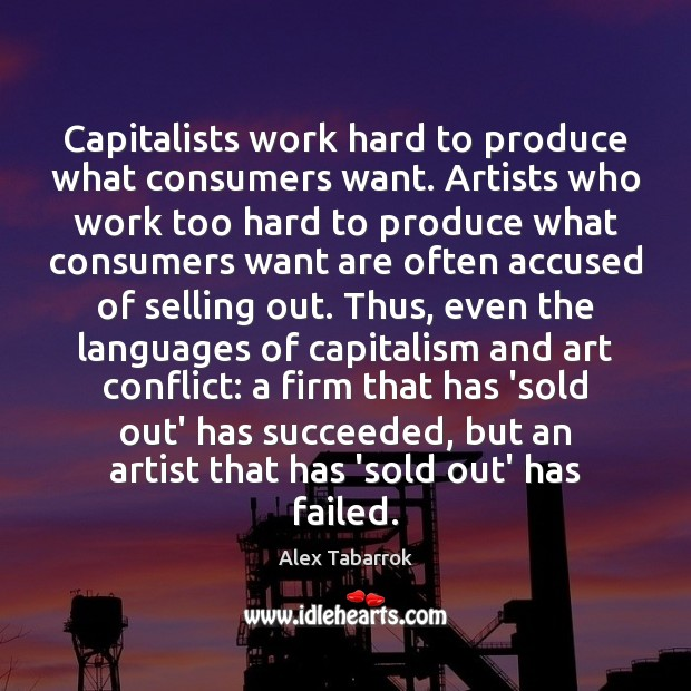 Capitalists work hard to produce what consumers want. Artists who work too Image