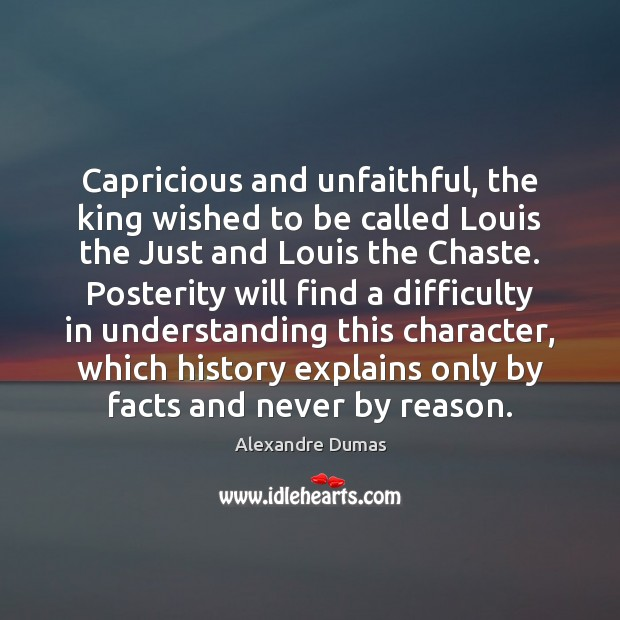 Image, Capricious and unfaithful, the king wished to be called Louis the Just