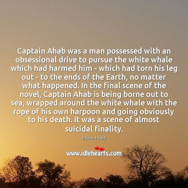 Image, Captain Ahab was a man possessed with an obsessional drive to pursue