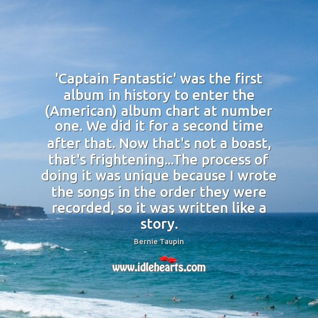 Image, 'Captain Fantastic' was the first album in history to enter the (American)