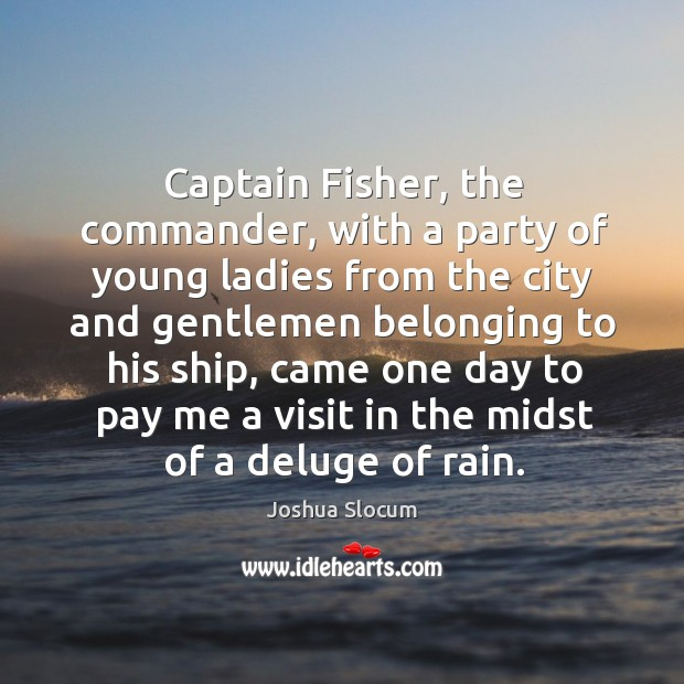 Captain fisher, the commander, with a party of young ladies from the city and gentlemen belonging Joshua Slocum Picture Quote