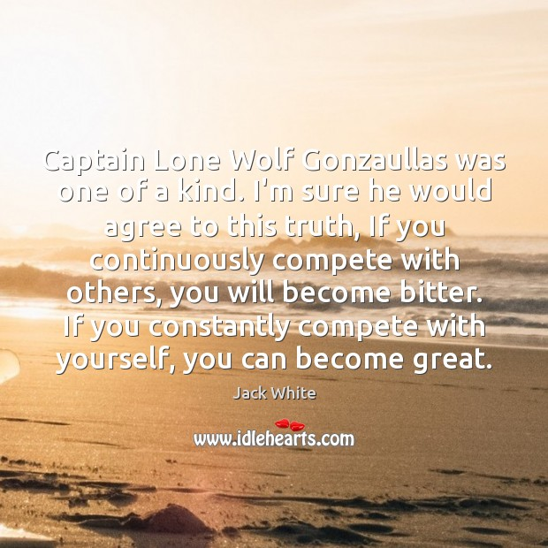 Captain Lone Wolf Gonzaullas was one of a kind. I'm sure he Jack White Picture Quote