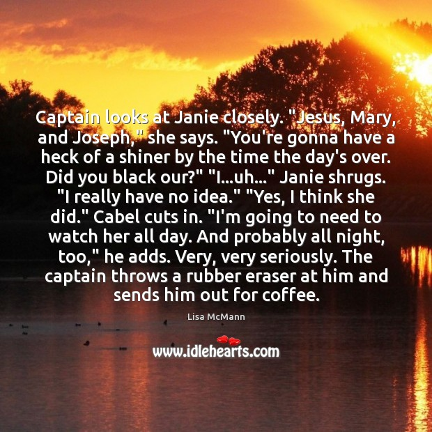 """Captain looks at Janie closely. """"Jesus, Mary, and Joseph,"""" she says. """"You're Lisa McMann Picture Quote"""