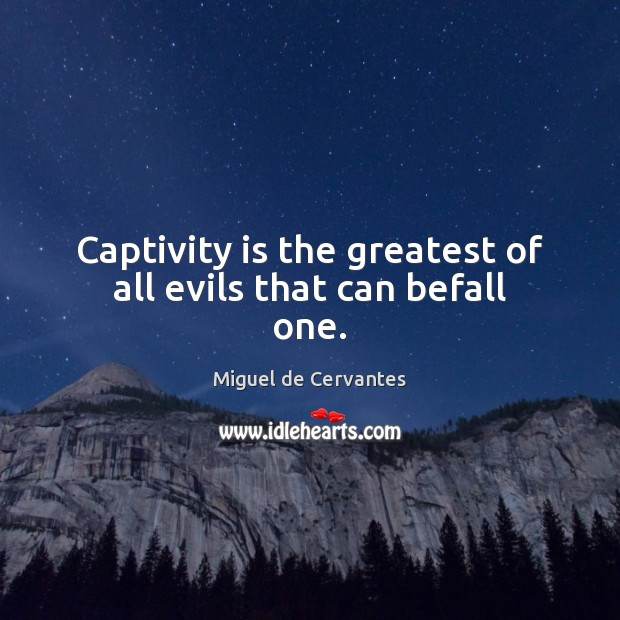 Image, Captivity is the greatest of all evils that can befall one.