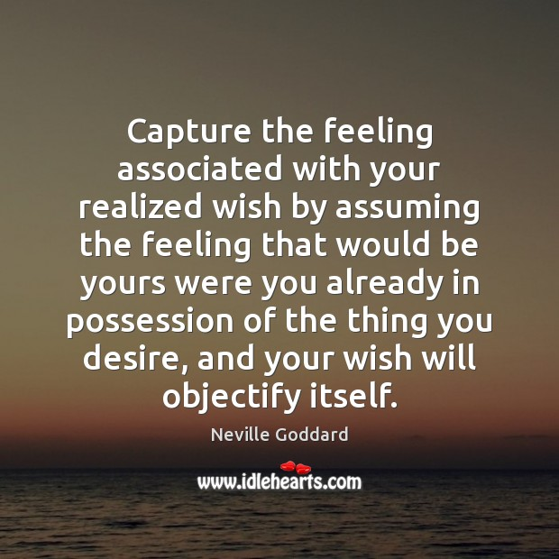 Capture the feeling associated with your realized wish by assuming the feeling Image