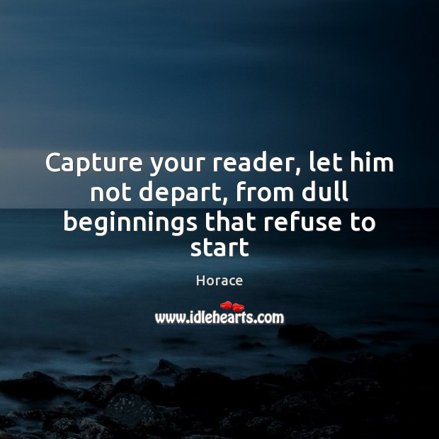 Image, Capture your reader, let him not depart, from dull beginnings that refuse to start