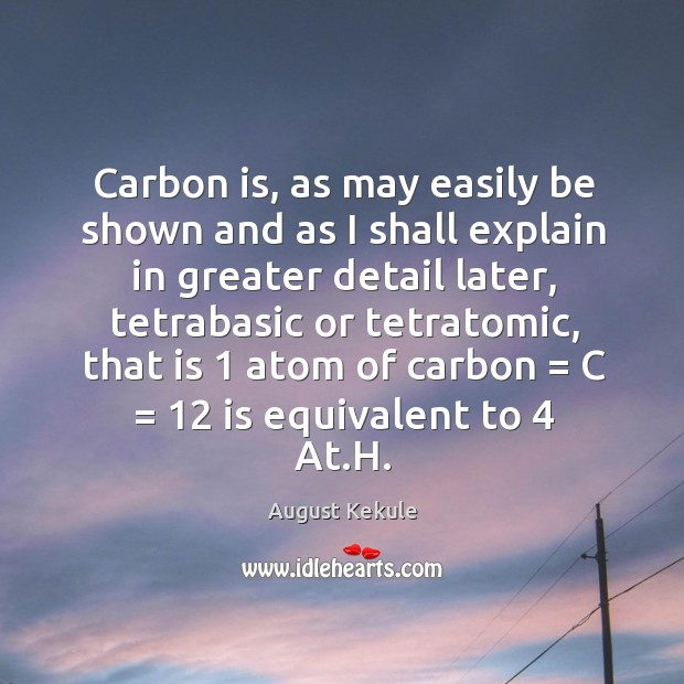 Carbon is, as may easily be shown and as I shall explain Image